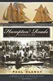 Hampton Roads Chronicles : History from the Birthplace of America, Clancy, Paul R., 159629664X