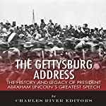 The Gettysburg Address: The History and Legacy of President Abraham Lincoln's Greatest Speech |  Charles River Editors