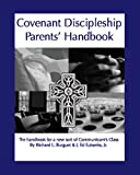 Covenant Discipleship Parents' Handbook: The Handbook For A New Sort Of Communicants' Class