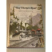 Van Horne's Road : an Illustrated Account of the Construction and First Years of Operation of the Canadian Pacific Transcontinental Railway
