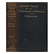 Inwood's tables of interest and mortality for the purchasing of estates and valuation of properites, including advowsons, assurance policies, copyholds ...