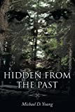 Hidden from the Past, Michael D. Young, 1449081584