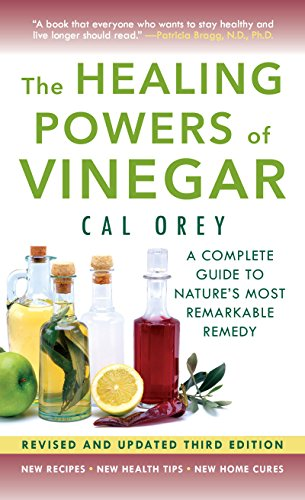 The Healing Powers of Vinegar - (3rd edition): A Complete Guide to Nature's Most Remarkable Remedy by Cal Orey