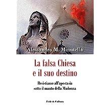 La falsa Chiesa e il suo destino: Resistiamo all'apostasia sotto il manto della Madonna (Italian Edition)
