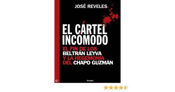 El cártel incómodo: El fin de los Beltrán Leyva y la hegemonía del Chapo Guzmán (Spanish Edition)