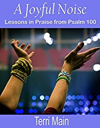 A Joyful Noise: Lessons in Praise from Psalm 100 (Wordmaster Bible Study Library)