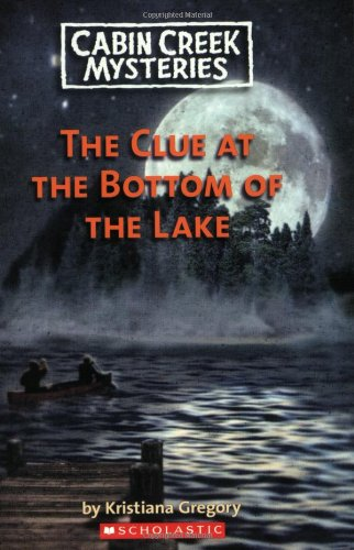 Incroyable ... Cabin Creek Mysteries · Clue At The Bottom Of The Lake