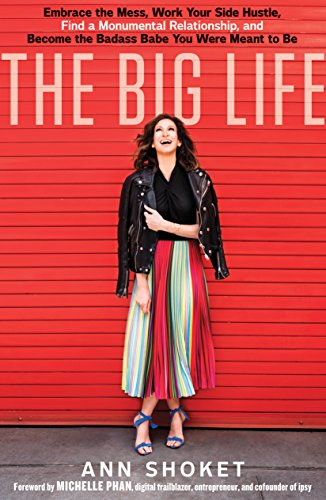 Ann Ball - The Big Life: Embrace the Mess, Work Your Side Hustle, Find a Monumental Relationship, and Become the Badass Babe You Were Meant to Be