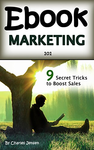 Ebook Marketing 101: Secret Ebook Marketing Strategies to Boost Ebook Sales and Make More Money (Book Marketing for Publishers, Book Marketing for Authors, E-book Marketing) by [Jensen, Charles]