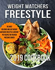 Weight Watchers Freestyle 2019 Instant Pot Cookbook: The Most Delicious and Easy Weight Watchers Freestyle & Instant Pot Recipes For You New Pressure Cooker ... (Weight Watchers Freestyle Cookbook Book 1)