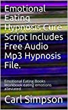 #4: Emotional Eating Hypnosis Cure Script Includes Free Audio Mp3 Hypnosis File.: Emotional Eating Books Workbook eating emotions alleviated