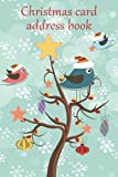 Christmas card address book: An address book and tracker for the Christmas cards you send and receive - Festive birds cover (Christmas notebooks)