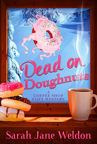 Dead on Doughnuts: (A Coffee Shop Cozy Mystery Series Book 1) by [Weldon, Sarah Jane]