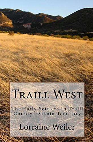 Traill West: The Early Settlers In Traill County, Dakota Territory