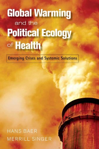 Global Warming and the Political Ecology of Health: Emerging Crises and Systemic Solutions (Advances in Critical Medical Anthropology) (Best Solution For Global Warming)