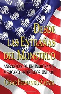 Desde Las Entrañas Del Monstruo: Anécdotas De Un Inmigrante Mexicano En Estados Unidos (Spanish