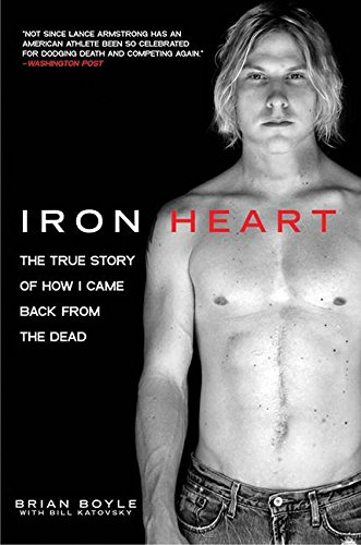 Iron Heart: The True Story of How I Came Back from the Dead (The Iron Man Story)