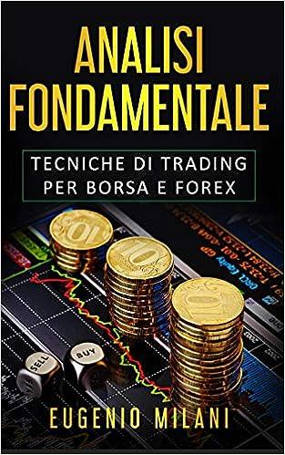 e573bb0d2b Amazon.it: ANALISI FONDAMENTALE: Tecniche di Trading per Borsa e Forex -  Eugenio Milani - Libri