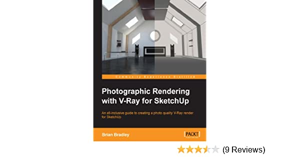 Photographic rendering with v-ray for sketchup: brian bradley.