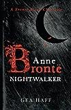 Anne Brontë Nightwalker: A Brontë Blood Chronicle (Brontë Blood Chronicles) (Volume 1)