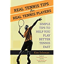 Real Tennis Tips For Real Tennis Players: Simple Tips To Help You Play Better Tennis Fast