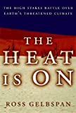 img - for The Heat Is on: The High Stakes Battle over Earth's Threatened Climate by Gelbspan Ross (1997-04-01) Hardcover book / textbook / text book