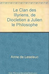Le Clan des Illyriens, de Diocletien a Julien le Philosophe par Anne de Leseleuc