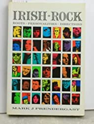 Irish Rock: Roots, Personalities, Directions
