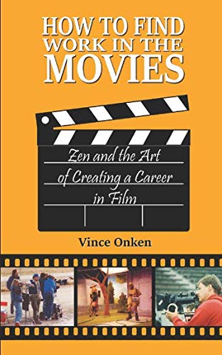 Book: How to Find Work in the Movies - Zen and the Art of Creating a Career in Film by Vince Onken
