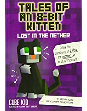 Tales of an 8-Bit Kitten: Lost in the Nether: An Unofficial Minecraft Adventure: Volume 1