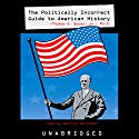 The Politically Incorrect Guide to American History Audiobook by Thomas E. Woods Narrated by Barrett Whitener
