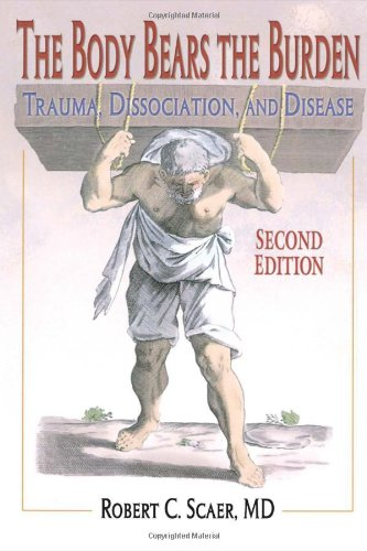 The Body Bears the Burden: Trauma, Dissociation, and Disease Second edition