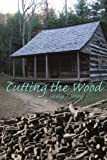 Cutting the Wood, Secelia J. Jones, 1434320944