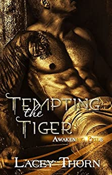 Tempting the Tiger (Paranormal Shapeshifter Romance) (Awakening Pride Series, Book Two) by Lacey Thorn by [Thorn, Lacey]