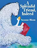 A Splendid Friend, Indeed (Goose and Bear Stories)