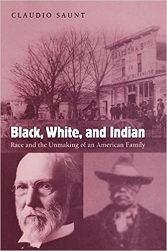 Black White And Indian Race And The Unmaking Of An American