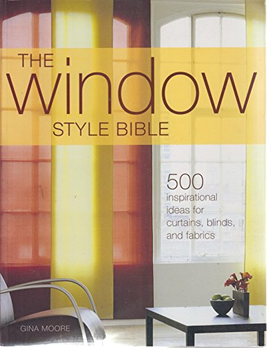 The Window Style Bible: 500 Inspirational Ideas for Curtains, Blinds, and Fabrics