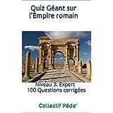 Quiz Géant sur l'Empire romain: Niveau 3: Expert (French Edition)