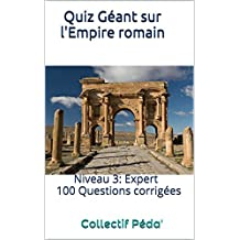 Quiz Géant sur l'Empire romain: Niveau 3: Expert (French Edition)