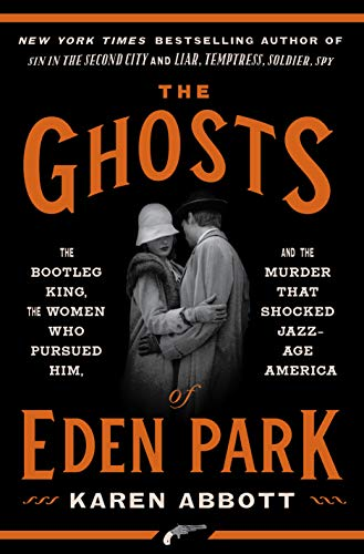 Book Cover: The Ghosts of Eden Park: The Bootleg King, the Women Who Pursued Him, and the Murder That Shocked Jazz- Age America