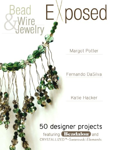 Bead And Wire Jewelry Exposed: 50 Designer Projects Featuring Beadalon And - 50 Top Designer Brands
