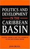img - for Politics and Development in the Caribbean Basin: Central America and the Caribbean in the New World Order by Grugel Jean (1995-06-22) Paperback book / textbook / text book