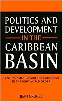 Politics and Development in the Caribbean Basin: Central America and the Caribbean in the New World Order by Grugel Jean (1995-06-22)