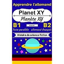 [Apprendre l'allemand — Histoire de science-fiction] Planet XY — Planète XY: Texte parallèle (allemand — français) B1/B2 (Histoires Bilingues Allemand- Français t. 3) (French Edition)