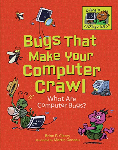 Bugs That Make Your Computer Crawl: What Are Computer Bugs? (Coding Is CATegorical) by Millbrook Pr