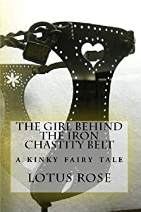 The Girl Behind the Iron Chastity Belt: A Short Story