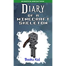 Minecraft: Diary of a Minecraft Skeleton (An Unofficial Minecraft Book) (Minecraft Diary Books and Wimpy Zombie Tales For Kids Book 37)