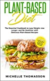 Plant - Based Diet: The Essential Cookbook to Lose Weight, Live Longer, and Be Healthier with Delicious Plant-Based Recipes-Includes 4-Week Meal Prep Plan (Beginners Friendly)