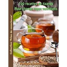 100 Recettes de tisanes pour chaque maux quotidiens (Collection 'Prise de conscience t. 3) (French Edition)