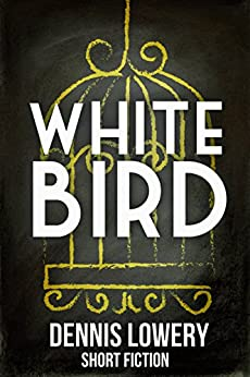 WHITE BIRD: Love is the Best Gift to Give & Receive by [Lowery, Dennis]